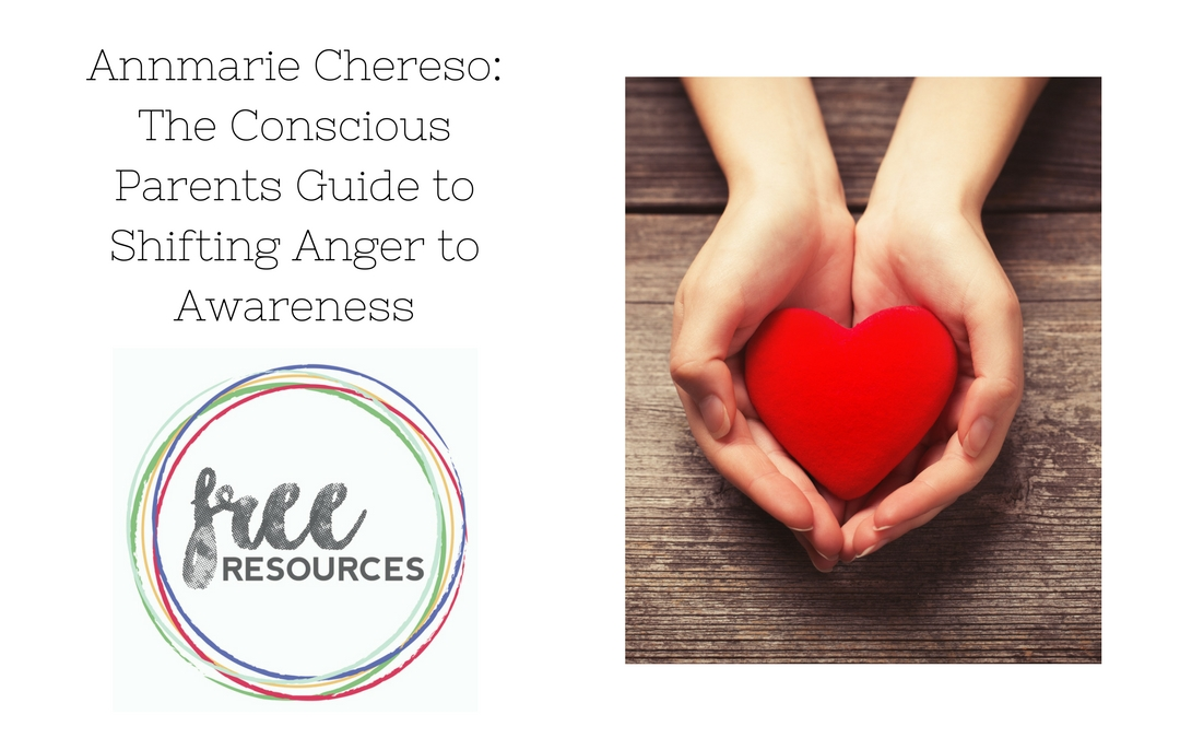 The Conscious Parents Guide to Shifting Anger to Awareness